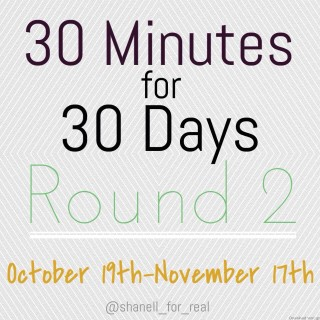 30 Minutes for 30 Days Round 2!