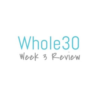 Whole30 Week 3 Review