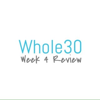 Whole30 Week 4 Review
